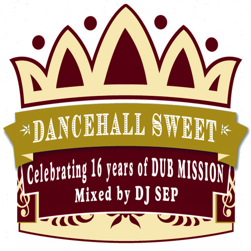 DJ Sep - Dancehall Sweet Mix: Celebrating 16 Years Of DUB MISSION  [FREE DOWNLOAD]