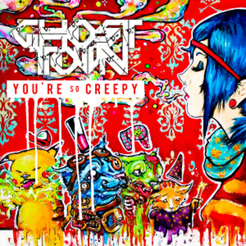 GHOST TOWN - You're so creepy