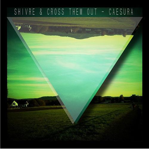 Shivre & Cross Them Out - CAESURA