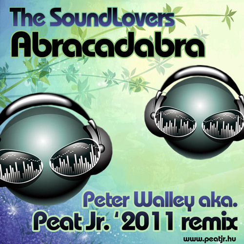 The Soundlovers - Abracadabra / Peter Walley Aka. Peat jr. '2011 Remix /