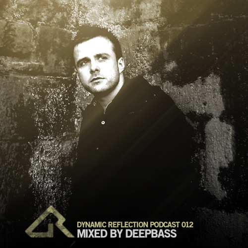 Dynamic Reflection Podcast 012 - Mixed by Deepbass