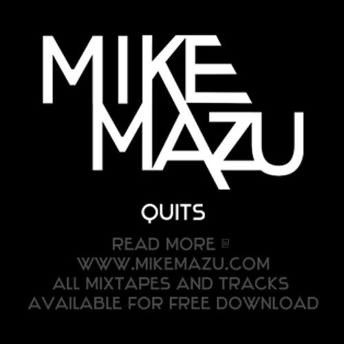 MIKE MAZU QUITS AS DJ/PRODUCER - STORY & DL'S @ MIKEMAZU.COM (track silent)
