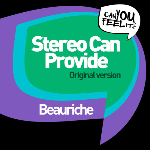 Beauriche - Stereo Can Provide [Can You Feel It Records] OUT NOW!