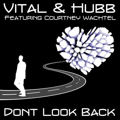 Vital & Hubb feat. Courtney Wachtel - Don't Look Back
