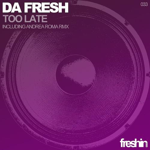 Da Fresh - Too Late (Andrea Roma Rmx) (Freshin Records)