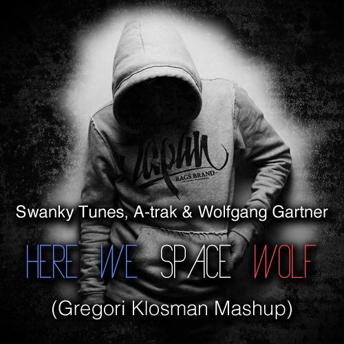 Swanky Tunes, A-trak & Wolfgang Gartner - Here We Space Wolf (Gregori Klosman Mashup)