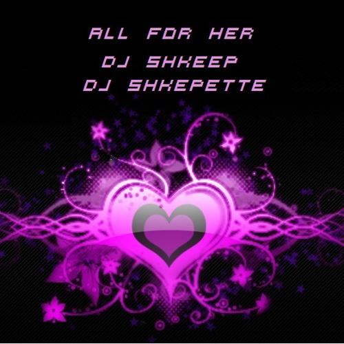 DJ Shkeep Ft. DJ Shkeepette - All For Her (Original Mix)