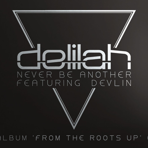 Delilah - Never Be Another ft. Devlin