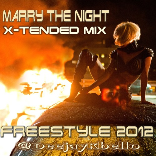 Marry The Night 2012 (X-Tended Freestyle Mix) Deejay Kbello Productions