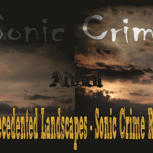 Sonic Crime vs Adsol - Unprecedented Landscapes (Sonic Crime Remix)