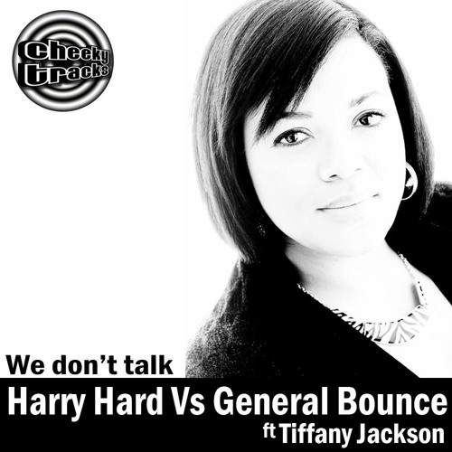 Harry Hard vs General Bounce feat Tiffany Jackson - We Don't Talk - OUT NOW