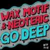 Wax Motif & Neoteric - Go Deep (Astronomar remix) [Dim Mak & Southern Fried]