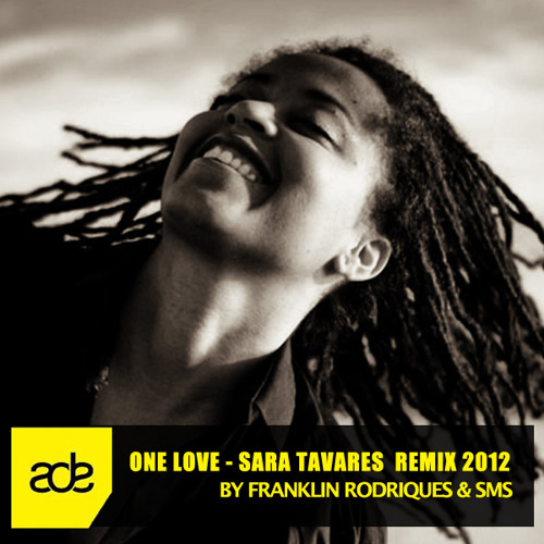 One love  - Sara Tavares ( ADE remix 2012 by Franklin Rodriques ft SmS ) FREE DOWNLOAD