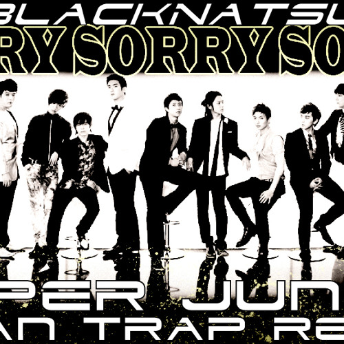 Super Junior  - Sorry x 2 [BlackNatsuRemix]