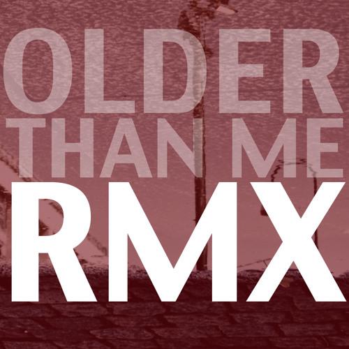 OLDER THAN ME (Remix)
