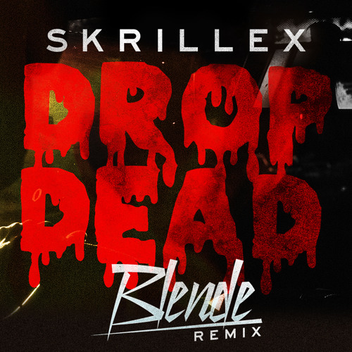 Skrillex - Drop Dead (Blende Remix)