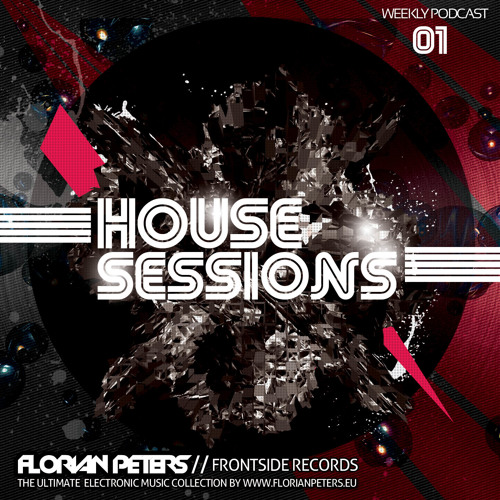 FLORIAN PETERS PRES. HOUSE SESSIONS - WORLD FAMOUS WEEKLY DJ MIX VOL 1