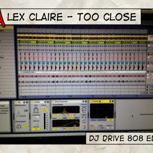 Alex Claire - Too Close (DJ Drive 808 Edit)
