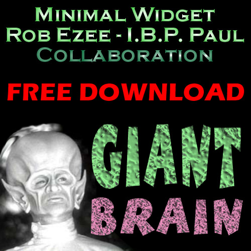 Giant Brain - (I.B.P. - Rob Ezee - Minimal Widget) Free DnB Download