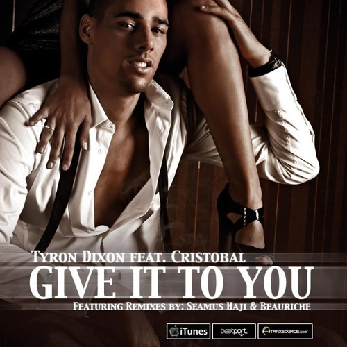 Tyron Dixon feat. Cristobal - Give It To You (Seamus Haji Remix) ***preview only***