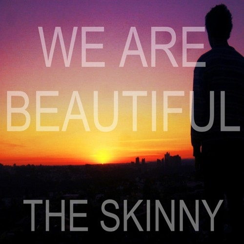 The Skinny - We Are Beautiful