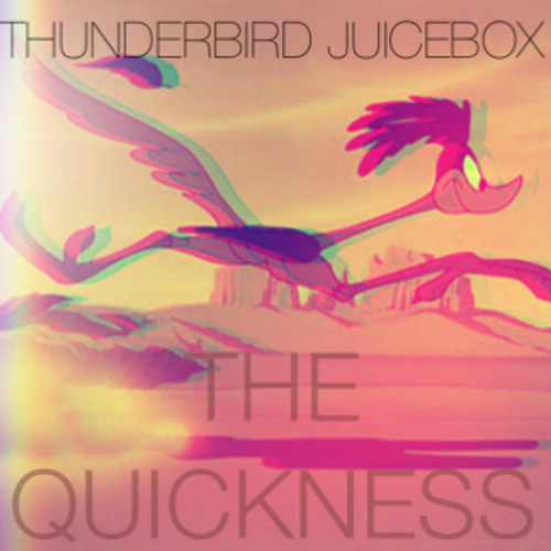 Thunderbird Juicebox - The Quickness (Free Download)