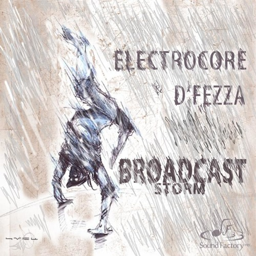 Electrocore & D'fezza - Broadcast Storm (EP Sampler)