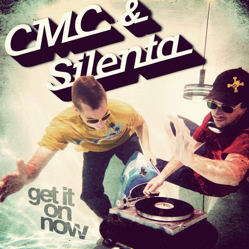 CMC&Silenta - Get It On Now- Album Snippet