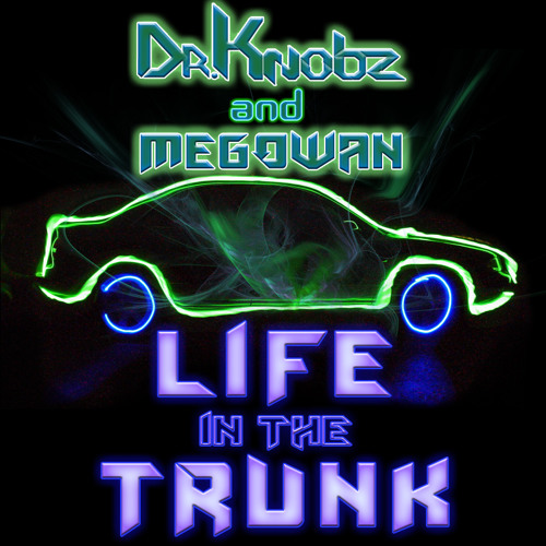 Dr. Knobz & Megowan - Life In The Trunk [FREE DOWNLOAD]