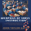 Audiobook: John Taylor Gatto: Weapons of Mass Instruction, read by Michael Puttonen