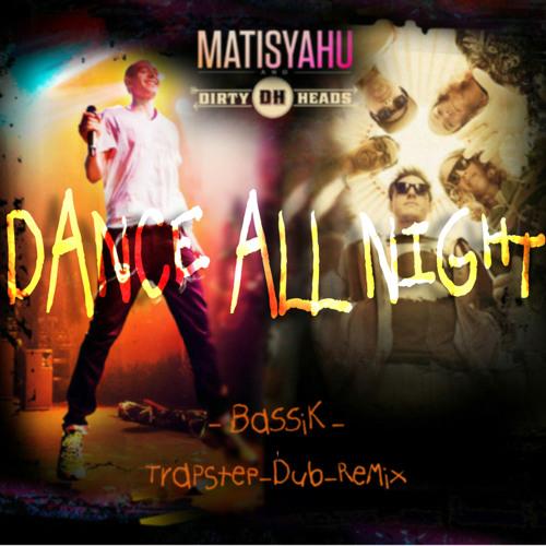 Matisyahu & The Dirty Heads - Dance All Night ( BaSSiK Dubtrap Remix)