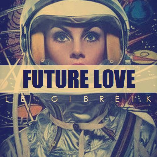 Future Love - Le Gibreik