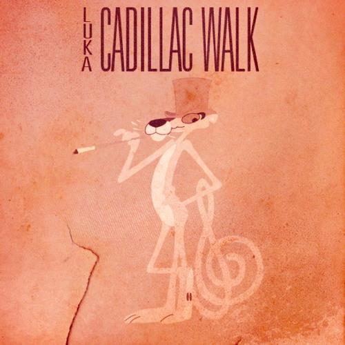 Luka-Cadillac Walk