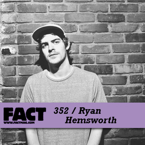 FACT mix 352 - Ryan Hemsworth (Oct '12)
