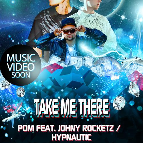 TAKE ME THERE - POM feat JOHNY ROCKETZ & HYPNAUTIC