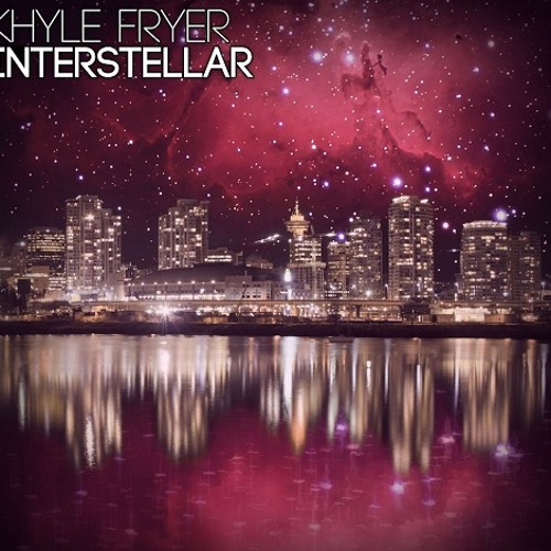 Khyle Fryer - Interstellar (As Played On BBC Introducing!) [FREE Download!]