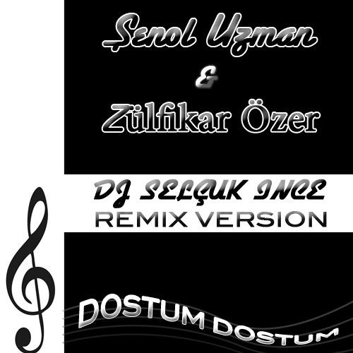 Şenol Uzman ft. Zülfikar Özer - Dostum Dostum (DJ SELÇUK İNCE VER.)
