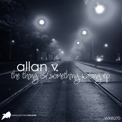 Allan V. - The Thing Is/Something Wrong EP [WRR070]