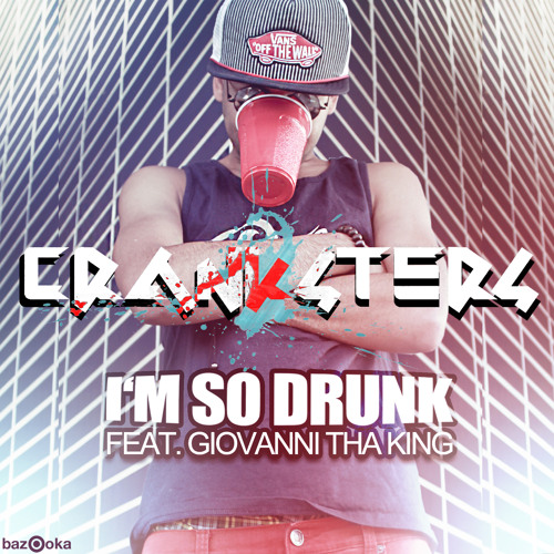 Cranksters feat. Giovanni Tha King - Im so drunk-(SNIP)