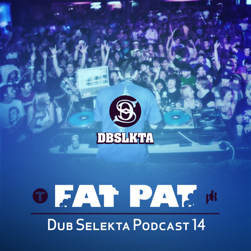 Dub Selekta Podcast - Fat Pat