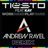 Work Hard, Play Hard (Andrew Rayel Hard Remix)