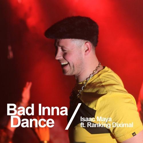 Bad inna dance   Isaac Maya ft. Ranking Diximal