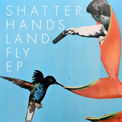 Shatter Hands - Land Fly [digital EP]