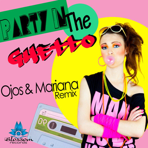 "Ojos & Mariana - PARTY IN THE GHETTO RMX ""Free Download"""