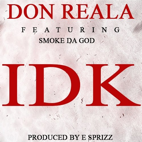 Don Reala - IDK ft Smoke da god (prod. by E Major R2NINE e.n.t)