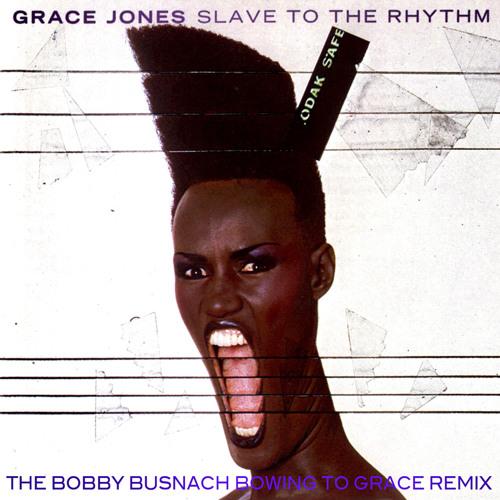 GRACE JONES - SLAVE TO THE RHYTHM -THE BOBBY BUSNACH BOWING TO GRACE REMIX-SHORT VERSION-10.16