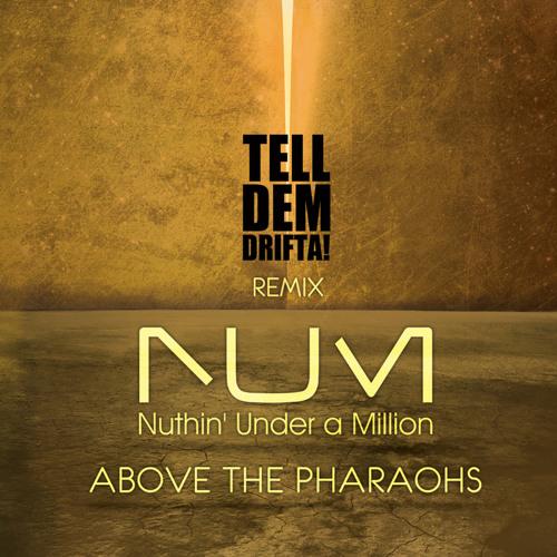 Above The Pharaohs -Nuthin' Under A Million - (Drifta Dubstep Remix)