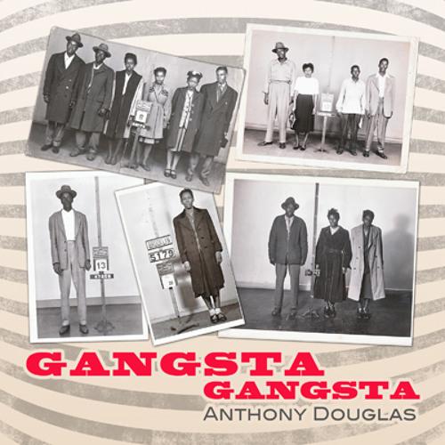 Anthony Douglas, Gangsta Gangsta