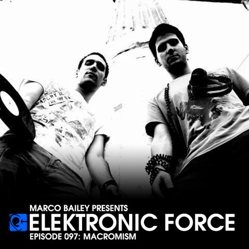 Elektronic Force Podcast 097 with Macromism