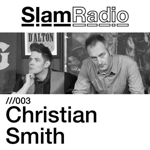 Slam Radio - 003 - Christian Smith